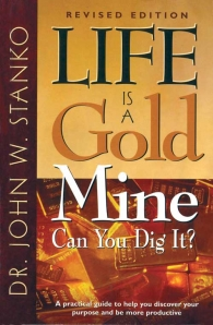 Life is a Gold Mine, Can You Dig It?