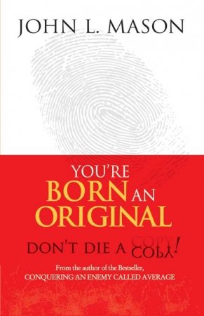 You're Born an Original, Don't Die A Copy!